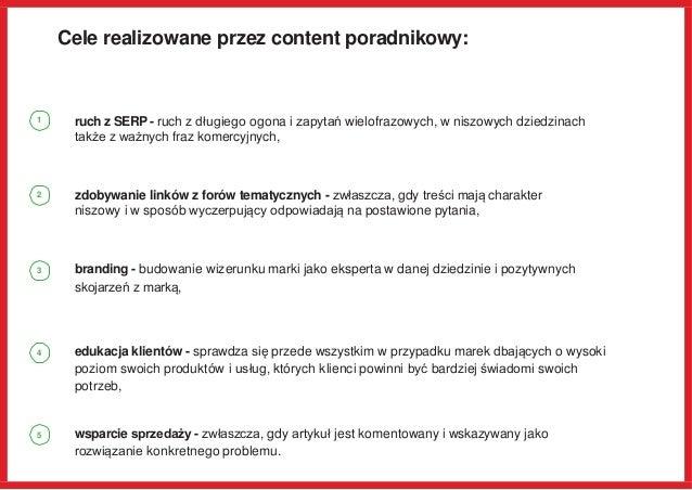 Cele realizowane przez content poradnikowy: ruch z SERP - ruch z długiego ogona i zapytań wielofrazowych, w niszowych dzie...