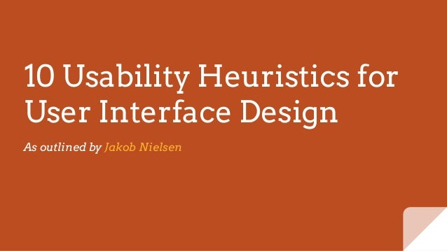 10 Usability Heuristics for User Interface Design As outlined by Jakob Nielsen