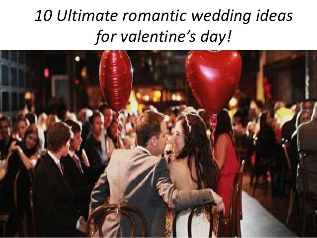 10 Ultimate Romantic Wedding Ideas For Valentine S Day