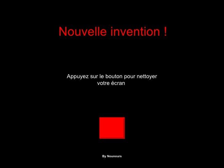 By Nounours Nouvelle invention ! Appuyez sur le bouton pour nettoyer votre écran