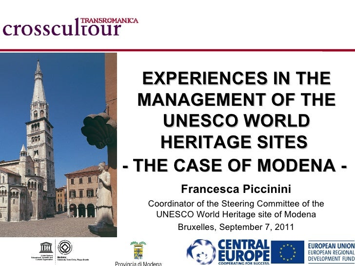 EXPERIENCES IN THE  MANAGEMENT OF THE     UNESCO WORLD     HERITAGE SITES- THE CASE OF MODENA -          Francesca Piccini...