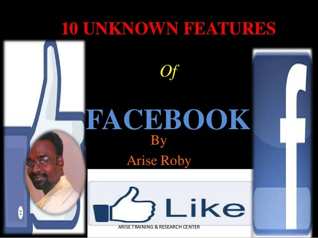 10 UNKNOWN FEATURES Of  FACEBOOK By Arise Roby  ARISE TRAINING & RESEARCH CENTER