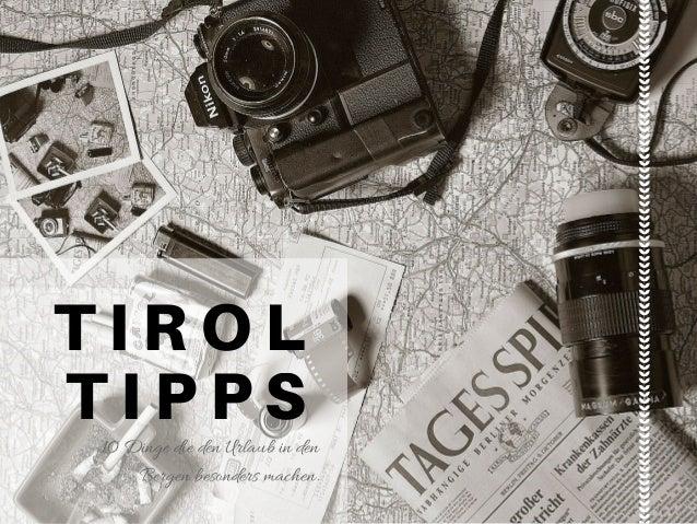 TIROL TIPPS10 Dinge die den Urlaub in den Bergen besonders machen.
