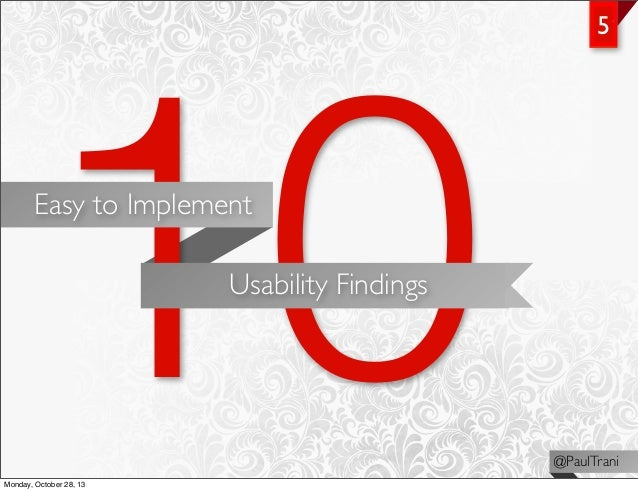 10  5  Easy to Implement  Usability Findings  Monday, October 28, 13  @PaulTrani