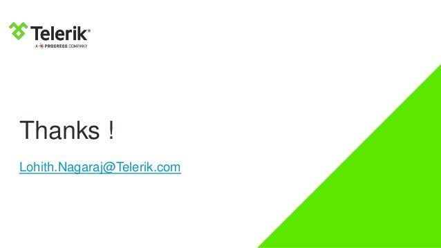 Thanks ! Lohith.Nagaraj@Telerik.com