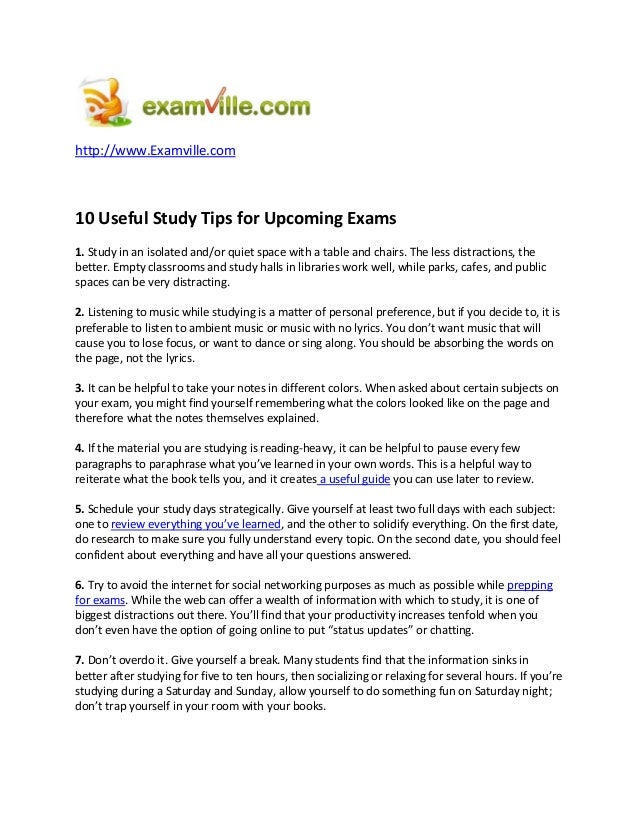 http://www.Examville.com 10 Useful Study Tips for Upcoming Exams 1. Study in an isolated and/or quiet space with a table a...