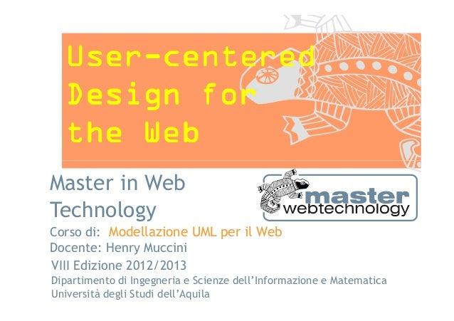 User-  User-centered  Design for  the WebMaster in WebTechnologyCorso di: Modellazione UML per il WebDocente: Henry Muccin...