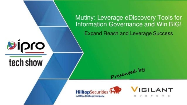 Mutiny: Leverage eDiscovery Tools for Information Governance and Win BIG! Expand Reach and Leverage Success