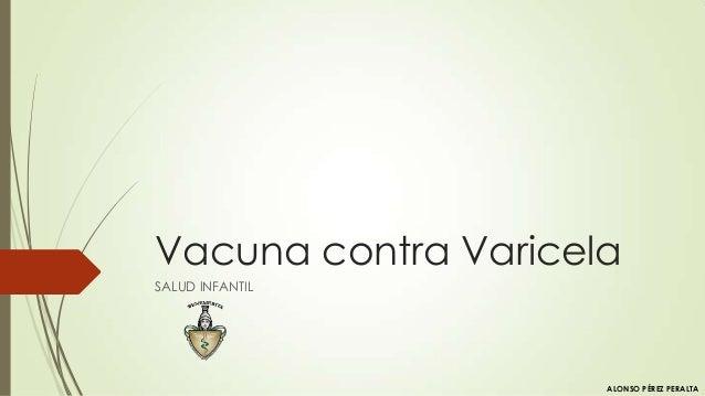 Vacuna contra Varicela SALUD INFANTIL ALONSO PÉREZ PERALTA
