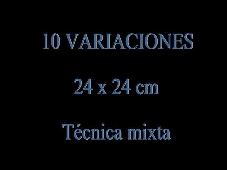 10 VARIACIONES 24 x 24 cm Técnica mixta