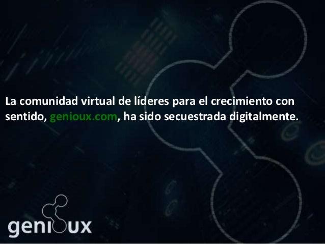 La comunidad virtual de líderes para el crecimiento consentido, genioux.com, ha sido secuestrada digitalmente.
