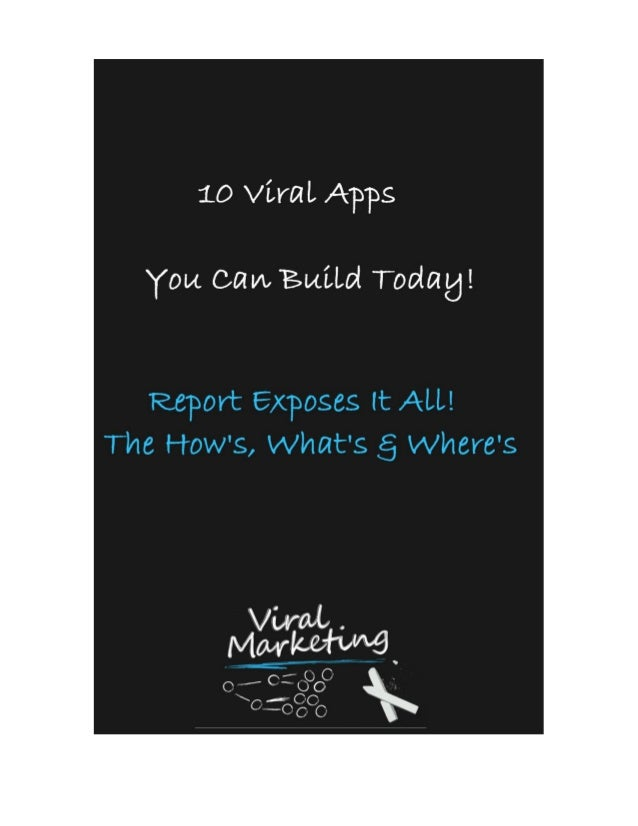 10 Viral Apps You Can Build           Today! And How To Get Started!     If you like this report, you will love,         A...