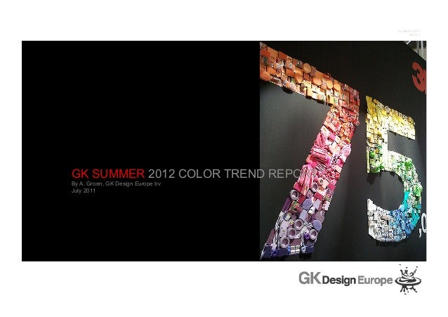 SUMMER 2012 PAGE 1 Title W1w GK SUMMER 2012 COLOR TREND REPORT By A. Groen, GK Design Europe bv July 2011
