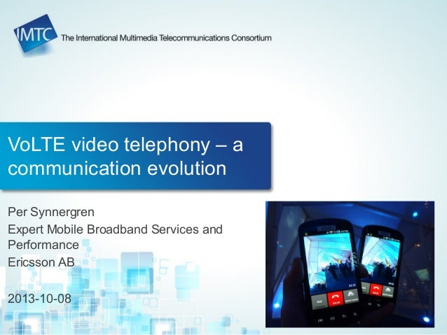 VoLTE video telephony – a communication evolution Per Synnergren Expert Mobile Broadband Services and Performance Ericsson...