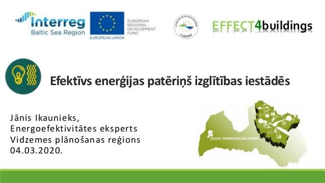 Efektīvs enerģijas patēriņš izglītības iestādēs Jānis Ikaunieks, Energoefektivitātes eksperts Vidzemes plānošanas reģions ...