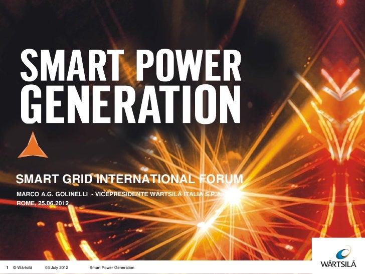 SMART GRID INTERNATIONAL FORUM     MARCO A.G. GOLINELLI - VICEPRESIDENTE WÄRTSILÄ ITALIA S.P.A.     ROME, 25.06.20121   © ...