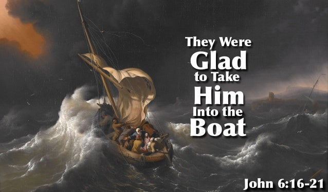 Into the Glad Him Boat They Were to Take John 6:16-21