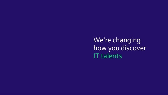 We're changing how you discover IT talents