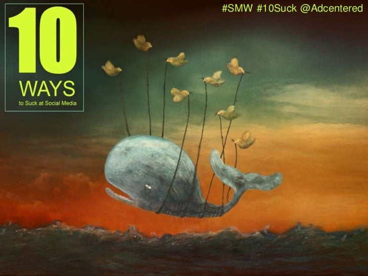 #SMW<br />#10Suck<br />@Adcentered<br />