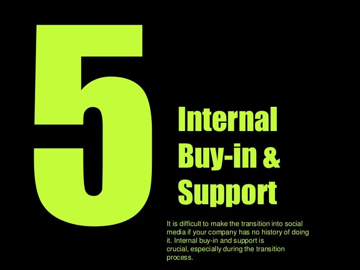 5<br />InternalBuy-in &Support<br />It is difficult to shift into social media when your company doesn't have a history of...