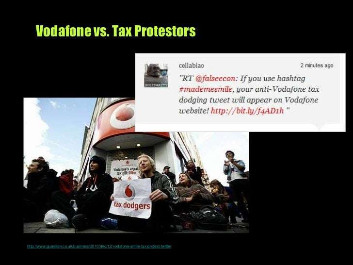 Vodafone vs. Tax Protestors<br />http://www.guardian.co.uk/business/2010/dec/12/vodafone-smile-tax-protest-twitter<br />