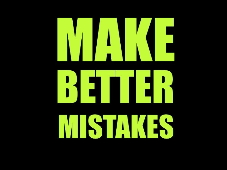 MAKE<br />BETTER<br />MISTAKES<br />