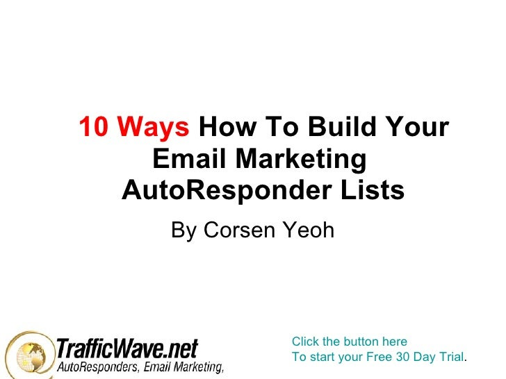 10 Ways   How To Build Your Email Marketing  AutoResponder Lists By Corsen Yeoh Click the button here To start your Free 3...