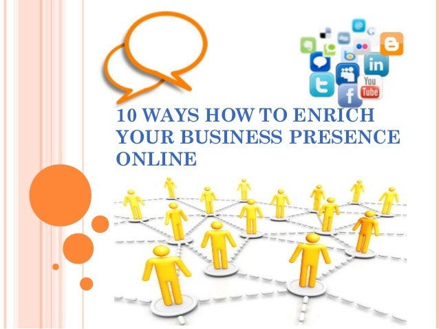 10 WAYS HOW TO ENRICHYOUR BUSINESS PRESENCEONLINE
