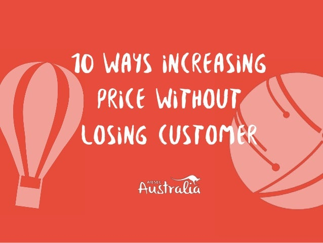 10 Ways Increasing Price Without Losing Customer