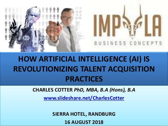 HOW ARTIFICIAL INTELLIGENCE (AI) IS REVOLUTIONIZING TALENT ACQUISITION PRACTICES CHARLES COTTER PhD, MBA, B.A (Hons), B.A ...