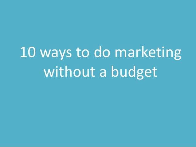 10 ways to do marketing without a budget