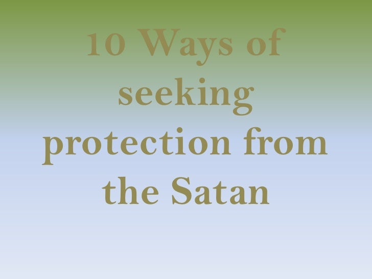 10 Ways of seeking protection from the Satan<br />