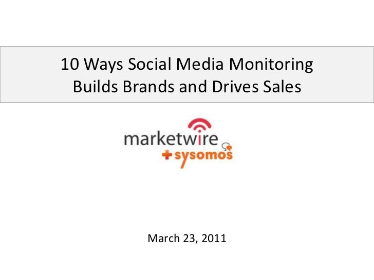 10 Ways Social Media Monitoring Builds Brands and Drives Sales<br />March 23, 2011<br />