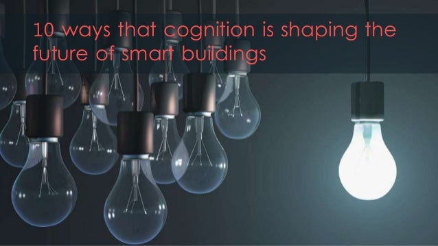 10 ways that cognition is shaping the future of smart buildings