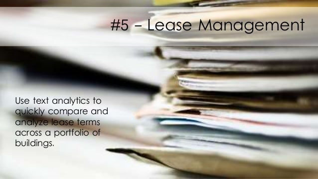 Use text analytics to quickly compare and analyze lease terms across a portfolio of buildings. #5 - Lease Management