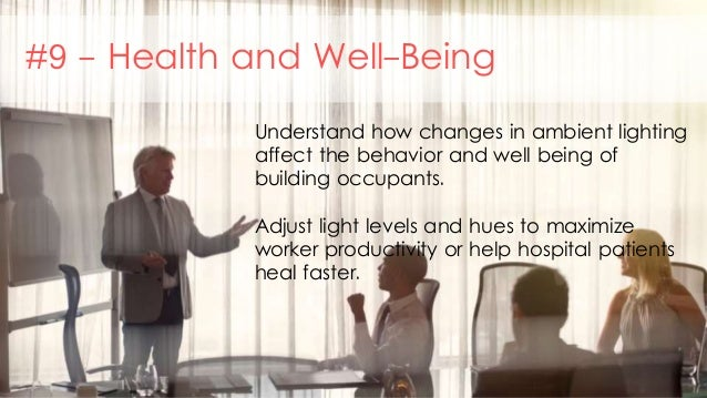 #9 - Health and Well-Being Understand how changes in ambient lighting affect the behavior and well being of building occup...