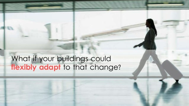 What if your buildings could flexibly adapt to that change?