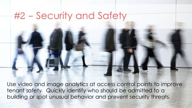 #2 - Security and Safety Use video and image analytics at access control points to improve tenant safety. Quickly identify...