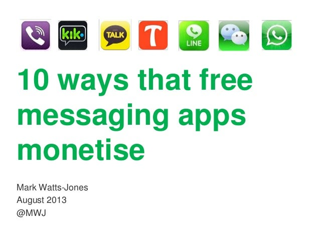 10 ways that free messaging apps monetise Mark Watts-Jones August 2013 @MWJ