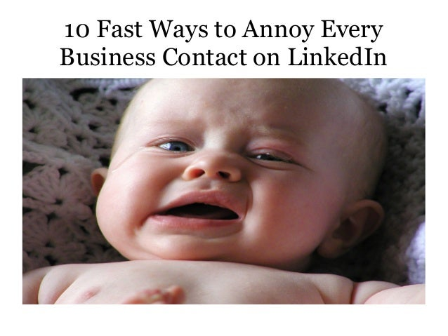 10 Fast Ways to Annoy Every Business Contact on LinkedIn