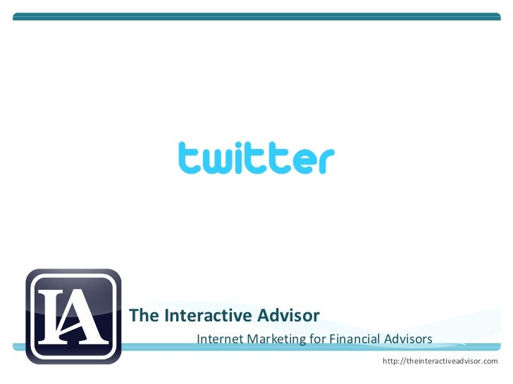 1 0   W ays to Attract Quality Followers The Interactive Advisor Internet Marketing for Financial Advisors http://theinter...
