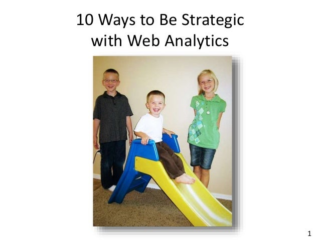 1 10 Ways to Be Strategic with Web Analytics