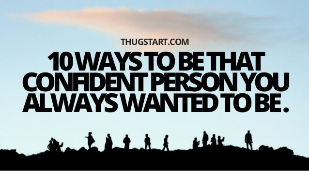 10 Ways To Be That Confident Person You Always Wanted To Be