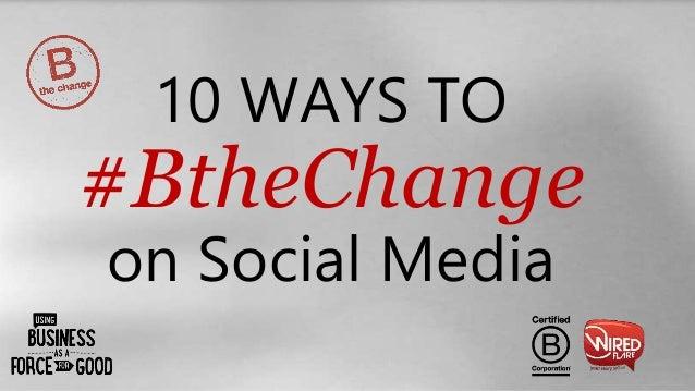 10 WAYS TO #BtheChange on Social Media