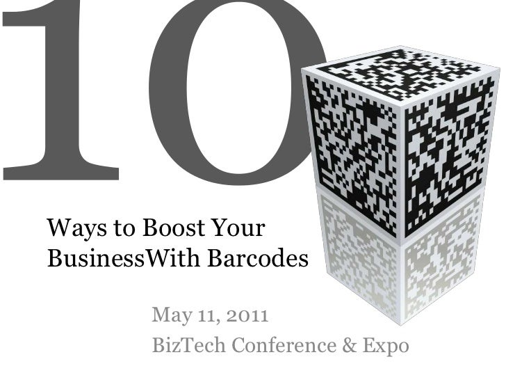 10<br />Ways to Boost Your BusinessWith Barcodes<br />May 11, 2011<br />BizTech Conference & Expo<br />
