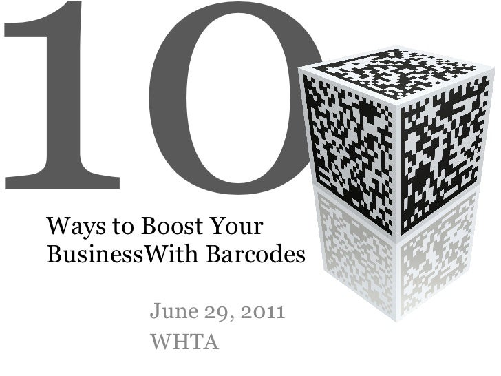 Ways to Boost Your  BusinessWith Barcodes June 29, 2011 WHTA 10