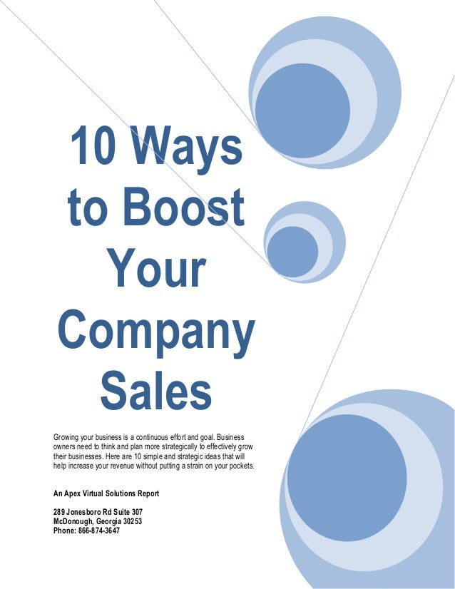 10 Waysto BoostYourCompanySalesGrowing your business is a continuous effort and goal. Businessowners need to think and pla...