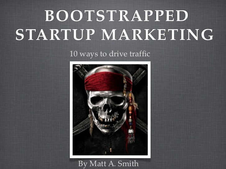 BOOTSTRAPPEDSTARTUP MARKETING    10 ways to drive traffic      By Matt A. Smith