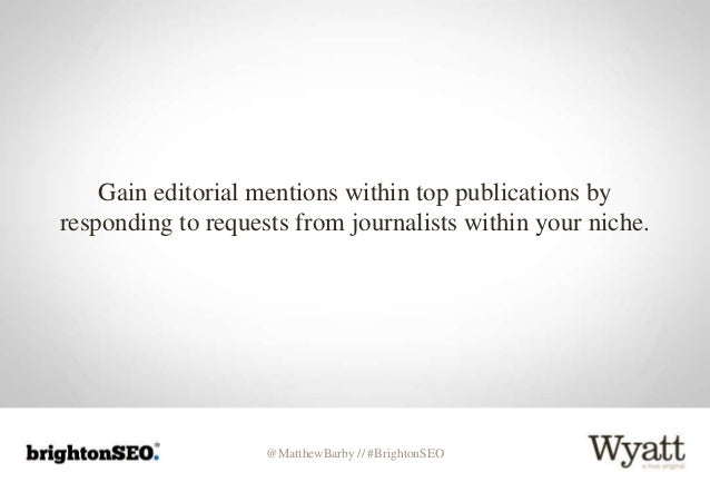 @MatthewBarby // #BrightonSEO Gain editorial mentions within top publications by responding to requests from journalists w...