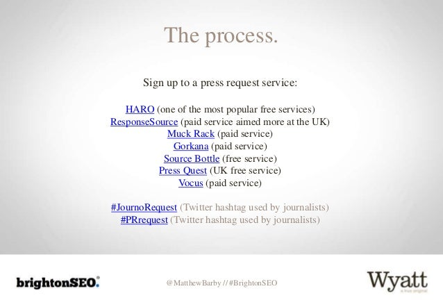 @MatthewBarby // #BrightonSEO The process. Sign up to a press request service: HARO (one of the most popular free services...